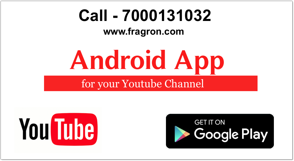 Android Application for Youtube Channel Designing in India By - Fragron Infotech, Call - 7000131032